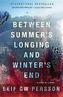 Between Summer's Longing and Winter's End: The Story of a Crime by Leif G W Persson (Paperback / softback, 2012)