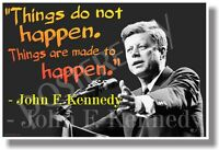 Things Are Made To Happen - Jfk - Famous People Quote Poster