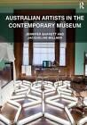 Australian Artists in the Contemporary Museum by Jacqueline Millner, Jennifer Barrett (Hardback, 2014)