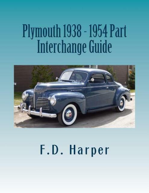 Plymouth 1938-1954 Part Interchange Guide~Find & Identify Original Parts~NEW !