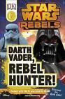 Star Wars Rebels: Darth Vader, Rebel Hunter! by Lauren Nesworthy (Hardback, 2016)