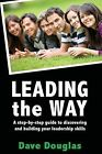 Leading the Way - A Step by Step Guide to Discovering and Building Your Leaders by Dave Douglas (Paperback / softback, 2013)