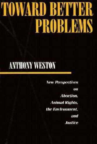 Toward Better Problems : New Perspectives on Abortion, Animal Rights, the...
