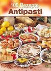 100 Rezepte Antipasti (2015, Kunststoffeinband)