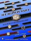 The Illinois Watch: The Life and Times of a Great Watch Company by Frederic J. Friedberg (Hardback, 2004)