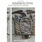 Adalberto Ortiz: From Margin to Center by Marvin A. Lewis (Hardback, 2014)