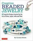 Creative Beaded Jewelry: 33 Exquisite Designs Inspired by the Arts of China, Japan, India and Tibet by Carolyn Schulz (Paperback, 2016)