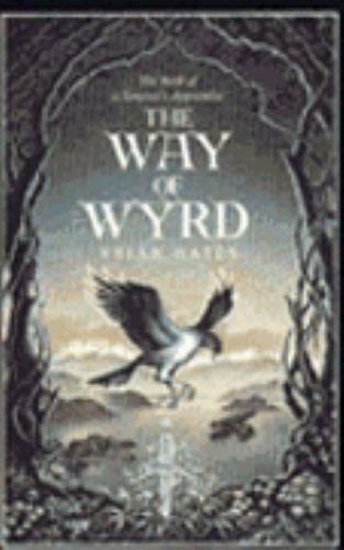 The Way of Wyrd: Tales of an Anglo-Saxon Sorcerer by Bates, Brian, Bates, Brian