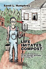 Life Imitates Compost: Humorous Reflections on the Outright Absurdity of Everyday Life by Sandi L. Humphrey (Paperback, 2006)