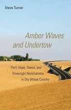 Amber Waves and Undertow: Peril, Hope, Sweat, and Downright Nonchalance in Dry W