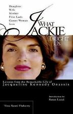 What Jackie Taught Us: Lessons from the Remarkable Life of Jacqueline Kennedy On