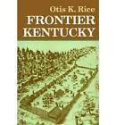 Frontier Kentucky by Otis K. Rice (Hardback, 1993)