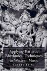 Applying Karnatic Rhythmical Techniques to Western Music by Rafael Reina (Paperback, 2015)