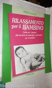 RILASSAMENTO PER IL BAMBINO Guida alle tecniche di massaggio Peter Walker Figli