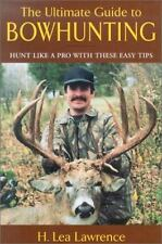 The Ultimate Guide to Bowhunting: Hunt Like a Pro with These Easy Tips