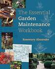 The Essential Garden Maintenance Workbook by Rosemary Alexander (Paperback, 2006)