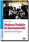 Moderne Projekte im Kunstunterricht. Ideen für die Praxis - Sekundarstufe 1 von Reiner Heidorn (2009, Taschenbuch)