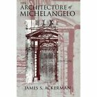 The Architecture of Michelangelo by James S. Ackerman (Paperback, 1986)