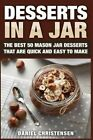 Desserts in a Jar: The Best 50 Mason Jar Desserts That Are Quick and Easy to Make by Daniel Christensen (Paperback / softback, 2015)