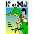 Boy and Dinosaur by Daniel L. Roberts (Paperback, 2010)