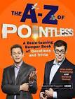 The A-Z of Pointless: A Brain-Teasing Bumper Book of Questions and Trivia by Alexander Armstrong, Richard Osman (Hardback, 2015)