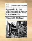 Appendix to the Experienced English House-Keeper. ... by Elizabeth Raffald (Paperback / softback, 2010)