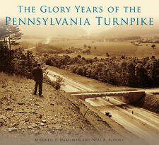 The Glory Years of the Pennsylvania Turnpike by Mitchell E. Dakelman and Neal A. Schorr (2016, Paperback)