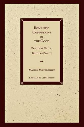 Romantic Confusions of the Good: By Marion Montgomery