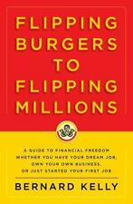 Flipping Burgers to Flipping Millions: A Guide to Financial Freedom Whether You
