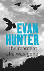 The Moment She Was Gone by Evan Hunter (Paperback, 2004)