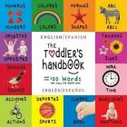 The Toddler's Handbook: Bilingual (English / Spanish) (Ingles / Espanol) Numbers, Colors, Shapes, Sizes, ABC Animals, Opposites, and Sounds, with Over 100 Words That Every Kid Should Know (Engage Early Readers: Children's Learning Books) by Dayna Martin (Paperback / softback, 2015)