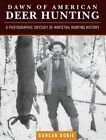 Dawn of American Deer Hunting: A Photographic Odyssey of Whitetail Hunting History by Duncan Dobie (Hardback, 2015)