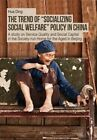 The Trend of Socializing Social Welfare Policy in China: A Study on Service Quality and Social Capital in the Society-Run Home for the Aged in Beijing by Ding Hua (Paperback, 2014)