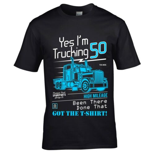 Funny Yes I/'m Trucking 50 Truck Lorry Driver mens t-shirt top 50th birthday gift