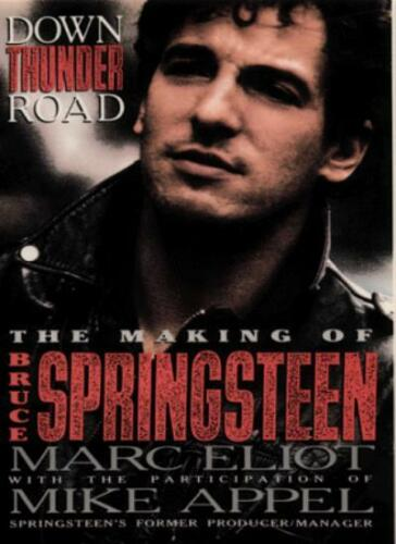 1 of 1 - Down Thunder Road: The Making of Bruce Springsteen By Marc Eliot, Mike Appel
