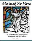 Stained No More: An Adult Christian Coloring Book of Beautiful Church Windows by MR Brian C Newman (Paperback / softback, 2015)