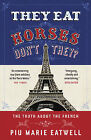 They Eat Horses, Don't They?: The Truth About the French by Piu Marie Eatwell (Paperback, 2014)