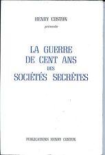LA GUERRE DE CENT ANS DES SOCIETES SECRETES - H. Coston 1993 - Franc-Maçonnerie