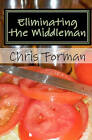 Eliminating the Middleman: A Maria Hart Mystery by Chris Forman (Paperback / softback, 2007)