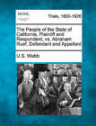 The People of the State of California, Plaintiff and Respondent, vs. Abraham Ruef, Defendant and Appellant by U S Webb (Paperback / softback, 2011)