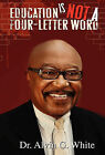 Education Is Not a Four-Letter Word by Alvin G White (Hardback, 2010)