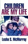 Children Are My Life by Lesha S McMurray (Paperback / softback, 2011)