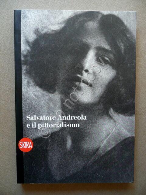Salvatore Andreola e il pittorialismo Dall'Olio Stefani Skira 2010 Fotografia