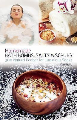 Homemade Bath Bombs, Salts and Scrubs: 300 Natural Recipes f