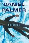 Helpless by Daniel Palmer (2012, Hardcover)