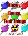 Chewy, Gooey, Fruit Things by David Sloma (Paperback / softback, 2015)