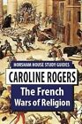The French Wars of Religion by Caroline Rogers (Paperback / softback, 2015)