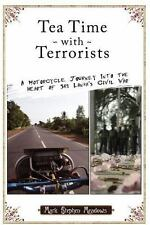 Tea Time with Terrorists: A Motorcycle Journey into the Heart of Sri Lanka's Civ