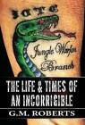 The Life & Times of an Incorrigible by G M Roberts (Hardback, 2013)