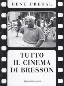 Tutto Il Cinema Di Bresson Rene Predal Dalai Editore 1998